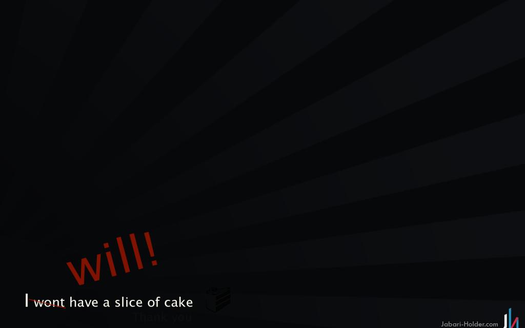 I Want A Slice Of Cake